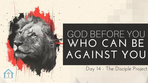 God Before You, Who Can Be Against You?