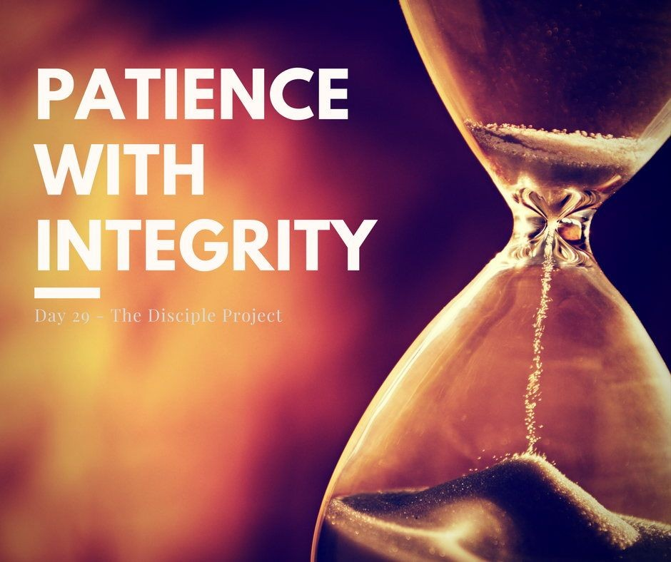 Day 29 - Patience With Integrity