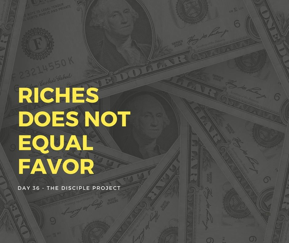 Day 36 - Riches Does Not Equal Favor