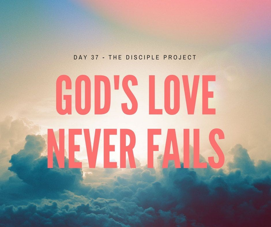 Day 37 - God's Love Never Fails