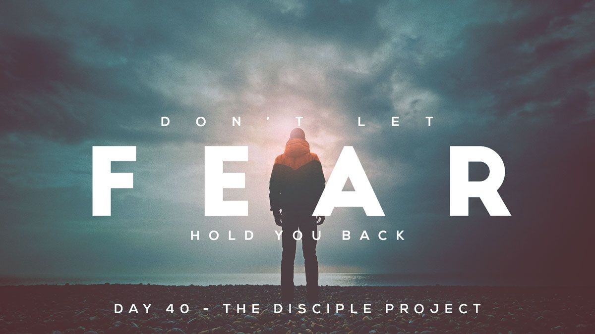 Day 40 - Don't Let Fear Hold You Back