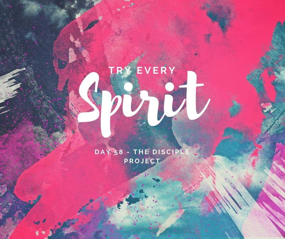 Day 58 - Try Every Spirit