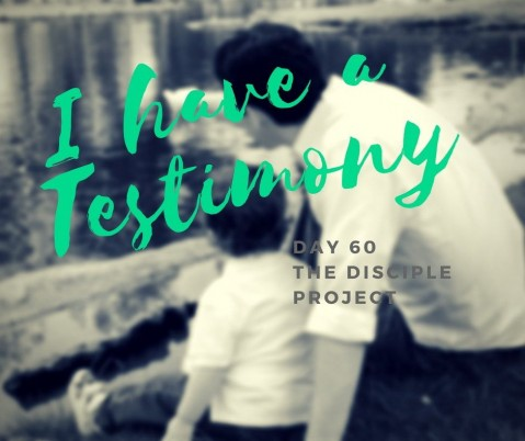 Day 60 - I Have A Testimony!