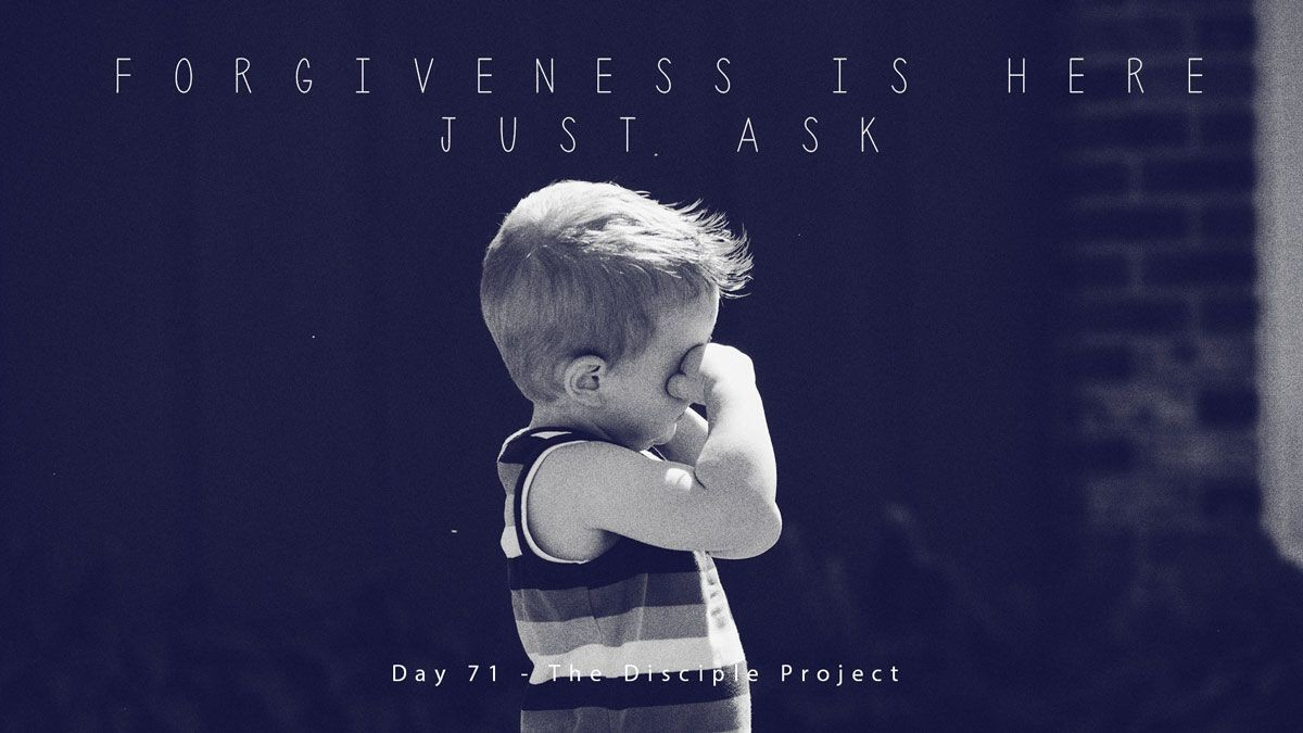 Day 71 - Forgiveness Is Here, Just Ask