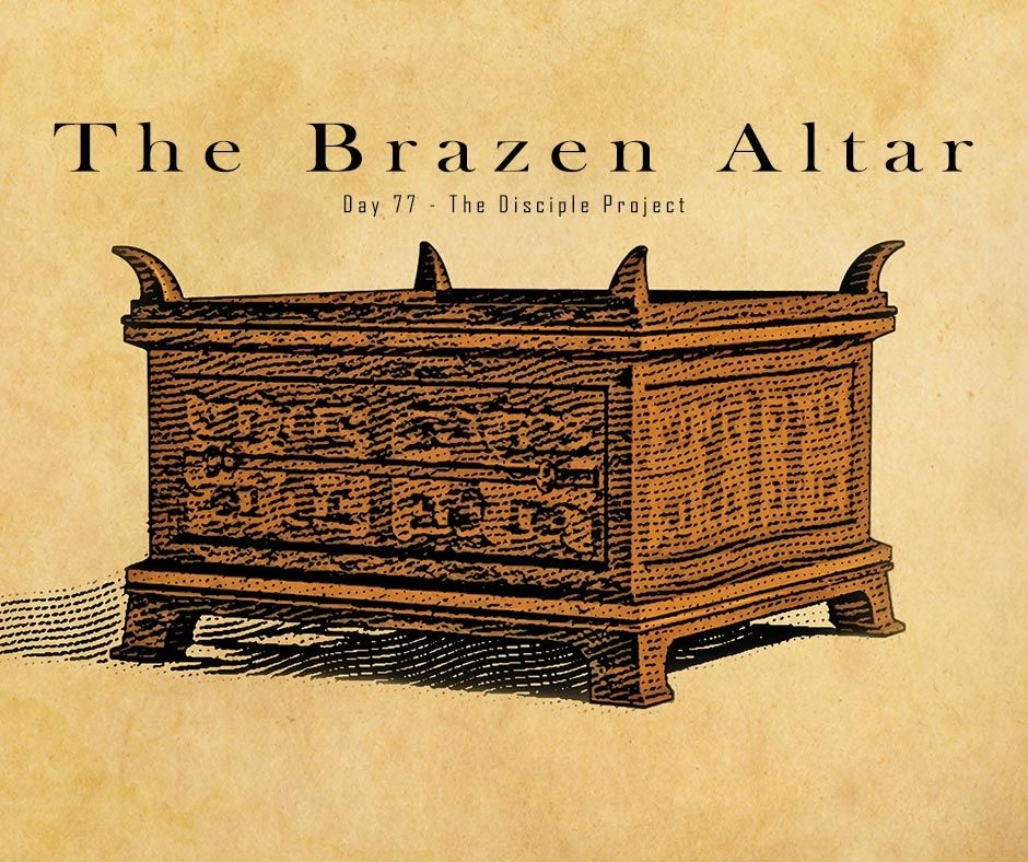 Day 77 - The Brazen Altar