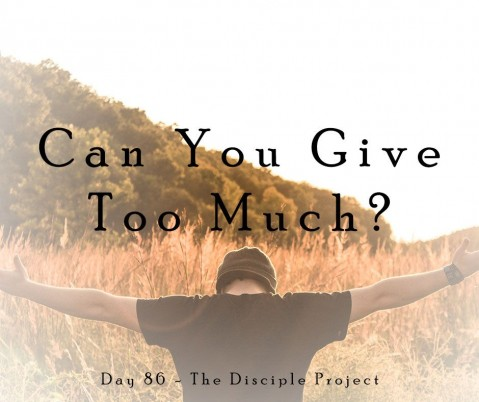 Day 86 - Can You Give Too Much?
