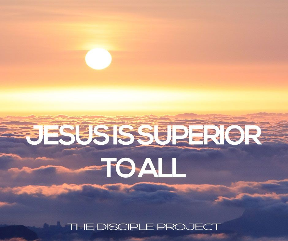 Jesus is Superior to All