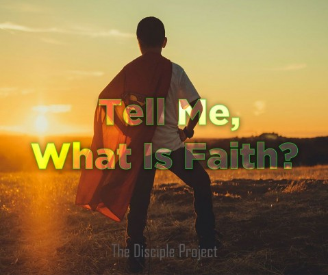 Tell Me, What Is Faith?