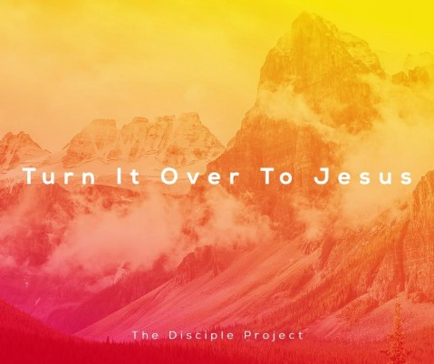 Turn It Over To Jesus