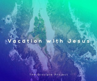 Vacation with Jesus