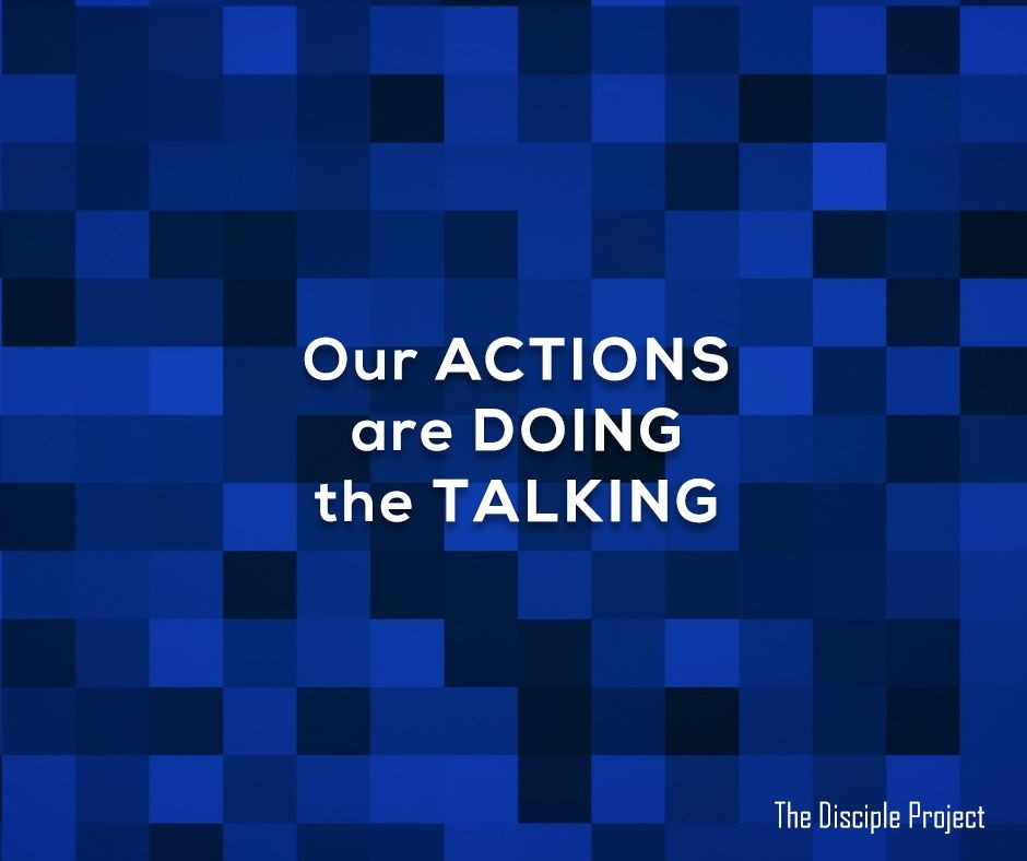 Our Actions Are Doing the Talking