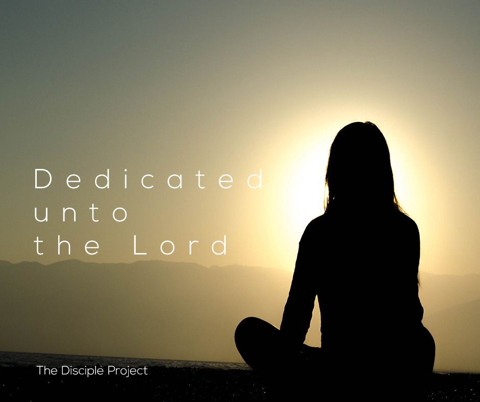 Dedicated unto the Lord - Numbers 6