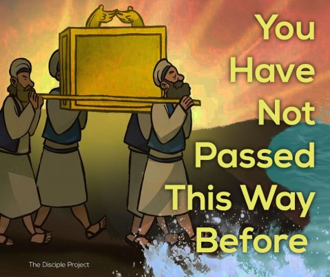 You Have Not Passed This Way Before - Joshua 3