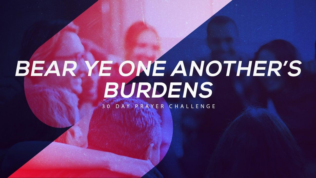 Bear Ye One Another's Burdens | 30 Day Prayer Challenge
