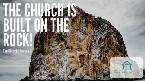 The Church Is Built On The Rock!  The Church Series | Lesson 1