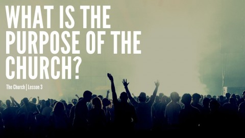 What is the Purpose of the Church? The Church - Lesson 3