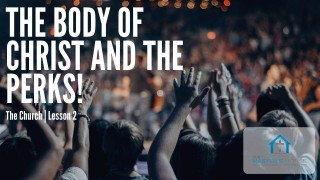 The Body of Christ and the PERKS! The Church Series | Lesson 2