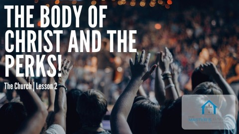 The Body of Christ and the PERKS! The Church Series   Lesson 2