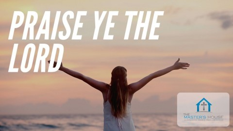 Praise Ye The Lord | When Life Get Tough Just Praise Him