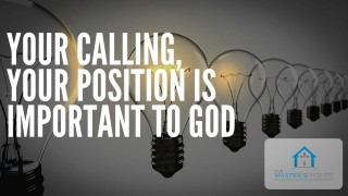 Your Calling, Your Position Is Important To God