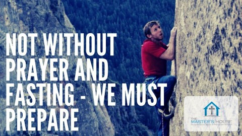 Not Without Prayer and Fasting - We Must Prepare [Netflix - Dawn Wall]