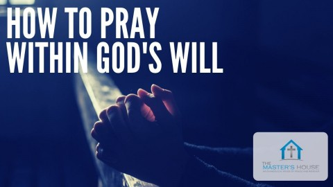 How To Pray Within God's Will