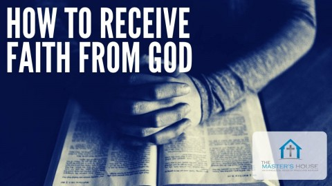 How To Receive Faith From God