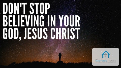 Don't Stop Believing In Your God, Jesus Christ