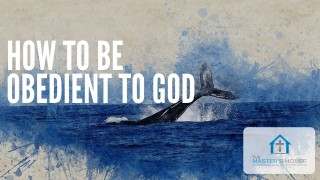 How To Be Obedient To God