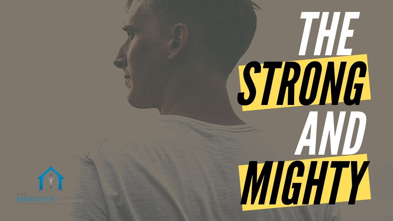 The Strong And Mighty | Sermon at The Master's House